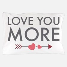 Love You More Pillow Case