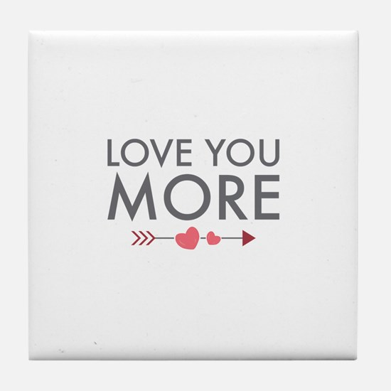 Love You More Tile Coaster