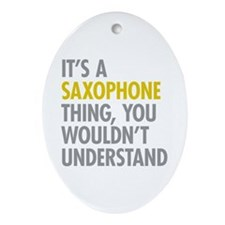 Its A Saxophone Thing Ornament (Oval)