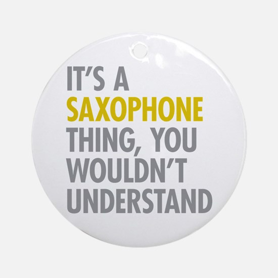Its A Saxophone Thing Ornament (Round)