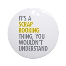 Its A Scrapbooking Thing Ornament (Round)
