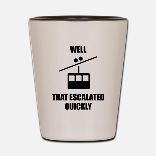 Well That Escalated Quickly Shot Glass