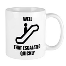 Well That Escalated Quickly Mug