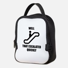 Well That Escalated Quickly Neoprene Lunch Bag