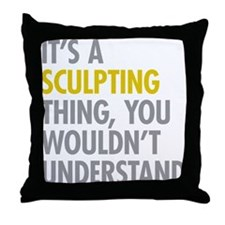 Its A Sculpting Thing Throw Pillow
