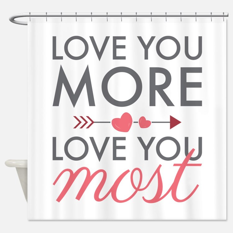 Love You Most Shower Curtain