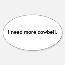 i need more cowbell Sticker (Oval)