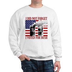 I Didn't Forget (Voted Bush) Sweatshirt