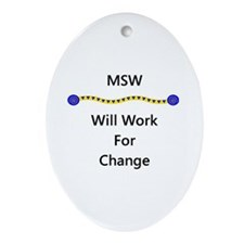 MSW Will Work for Change Oval Ornament