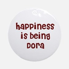 happiness is being Dora Ornament (Round)