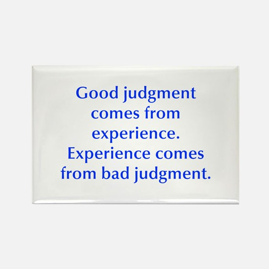 Good judgment comes from experience Experience com