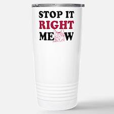 Stop it Right Meow Travel Mug