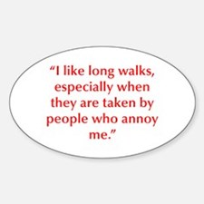 I like long walks especially when they are taken b