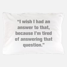 I wish I had an answer to that because I m tired o