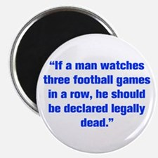 If a man watches three football games in a row he