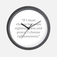 If I must choose between righteousness and peace I
