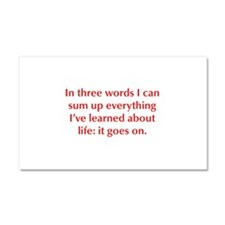 In three words I can sum up everything I ve learne