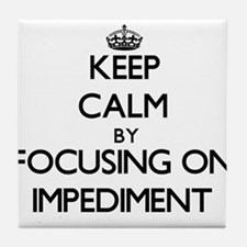 Keep Calm by focusing on Impediment Tile Coaster