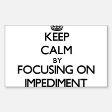 Keep Calm by focusing on Impediment Decal
