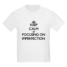 Keep Calm by focusing on Imperfection T-Shirt