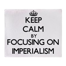 Keep Calm by focusing on Imperialism Throw Blanket