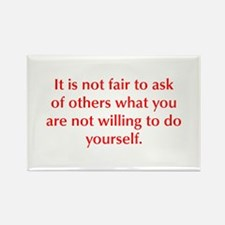 It is not fair to ask of others what you are not w