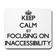 Keep Calm by focusing on Inaccessibility Mousepad