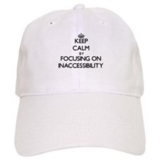 Keep Calm by focusing on Inaccessibility Baseball Cap