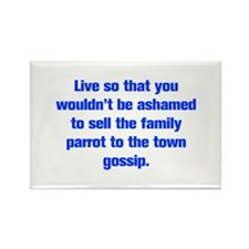 Live so that you wouldn t be ashamed to sell the f