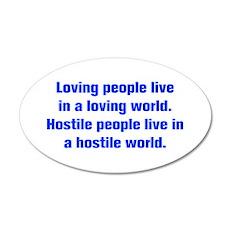 Loving people live in a loving world Hostile peopl