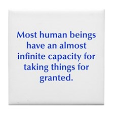 Most human beings have an almost infinite capacity