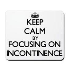 Keep Calm by focusing on Incontinence Mousepad