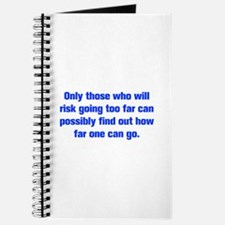 Only those who will risk going too far can possibl