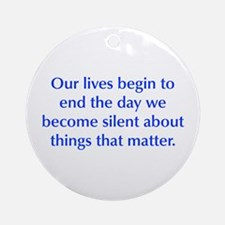 Our lives begin to end the day we become silent ab