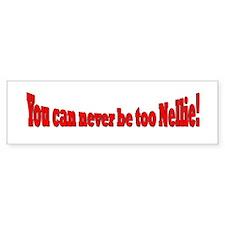 Never too Nellie Bumper Bumper Sticker