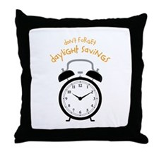 Don't Forget Daylight Savings Throw Pillow