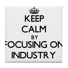 Keep Calm by focusing on Industry Tile Coaster