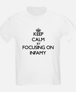 Keep Calm by focusing on Infamy T-Shirt