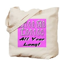Give Me Loving All Year Long Tote Bag