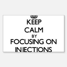 Keep Calm by focusing on Injections Decal