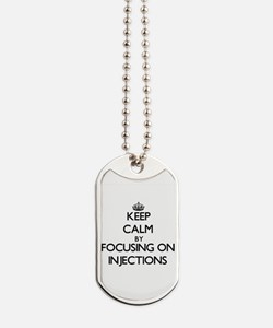 Keep Calm by focusing on Injections Dog Tags