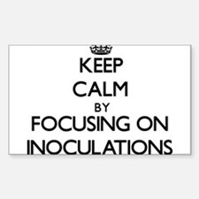 Keep Calm by focusing on Inoculations Decal
