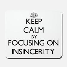 Keep Calm by focusing on Insincerity Mousepad