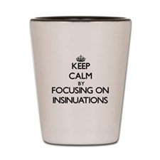 Keep Calm by focusing on Insinuations Shot Glass