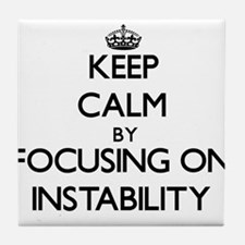 Keep Calm by focusing on Instability Tile Coaster