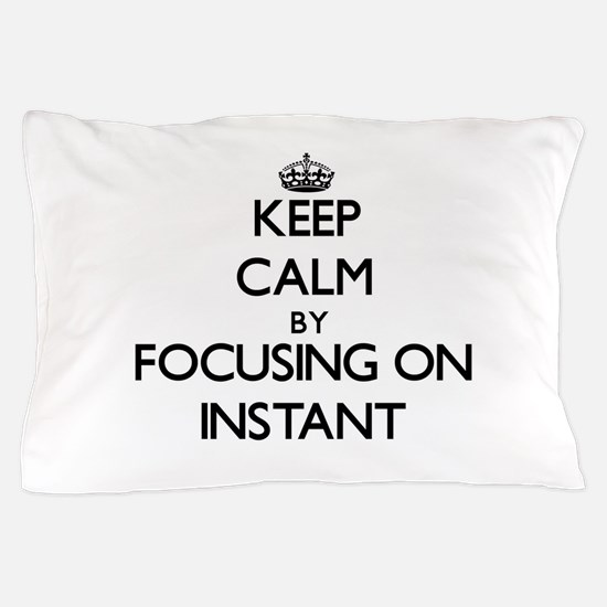 Keep Calm by focusing on Instant Pillow Case