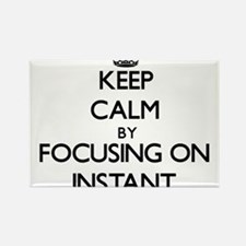 Keep Calm by focusing on Instant Magnets
