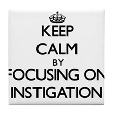 Keep Calm by focusing on Instigation Tile Coaster