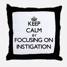 Keep Calm by focusing on Instigation Throw Pillow