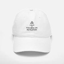 Keep Calm by focusing on Instigation Baseball Baseball Cap